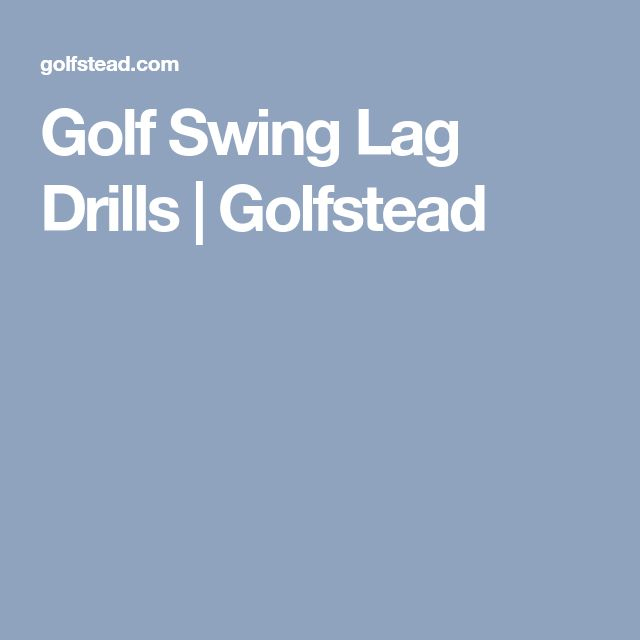 Golf Swing Lag Drills | Golfstead