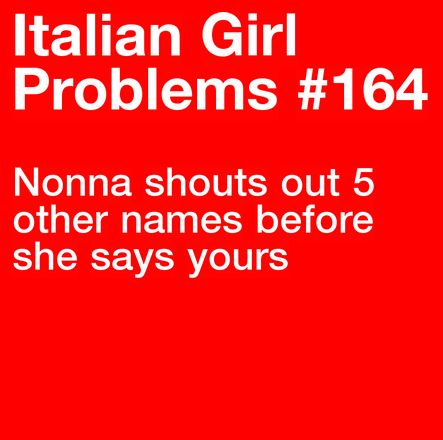 I can honestly say this happens so often and it's not just my Nonna but also my own parents.. More problems here