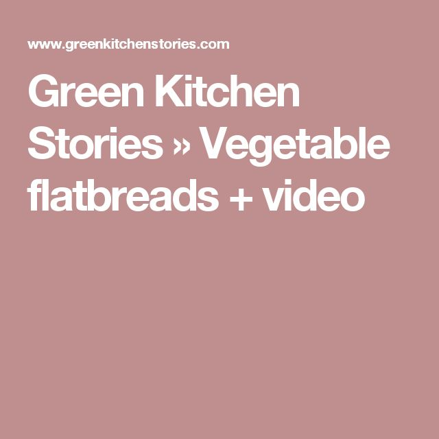 Green Kitchen Stories » Vegetable flatbreads + video