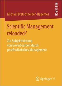 Scientific Management Reloaded?: Zur Subjektivierung Von Erwerbsarbeit Durch Postfordistisches Management PDF