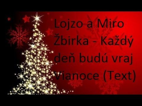 Lojzo a Miro Žbirka - Každý deň budú vraj Vianoce (Text) - YouTube