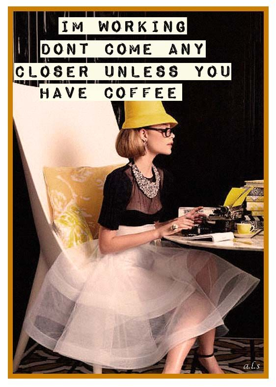 I'm working. Don't come any closer unless you have #coffee. I need this poster-sized for my cubicle!