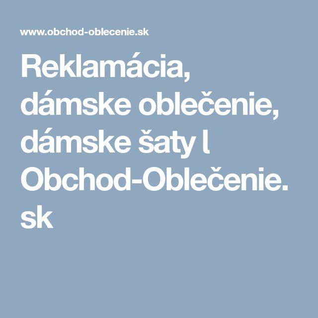 Reklamácia, dámske oblečenie, dámske šaty Ɩ Obchod-Oblečenie.sk