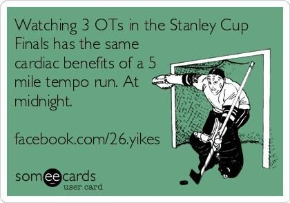 """""""Watching three OTs in the Stanley Cup Finals has the same benefits of a 5-mile tempo run... at midnight."""" #hockey #meme"""