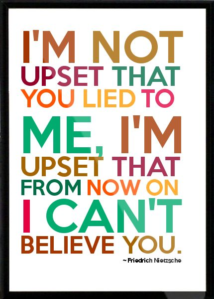Friedrich Nietzsche - I'm not upset that you lied to me, I'm upset that from now on I can't believe you. Framed Quote