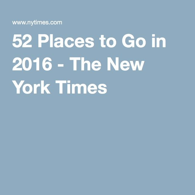 52 Places to Go in 2016 - The New York Times