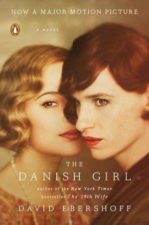 THE DANISH GIRL by David Ebershoff -- Soon to be a major motion picture starring Academy Award-winner Eddie Redmayne and directed by Academy Award-winner Tom Hooper.
