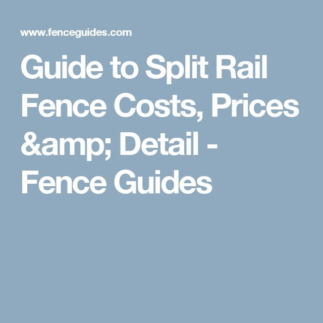 Guide to Split Rail Fence Costs, Prices & Detail - Fence Guides