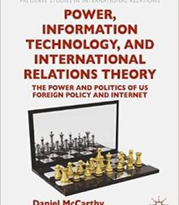 Power Information Technology And International Relations Theory: The Power And Politics Of Us Foreign Policy And The Internet PDF