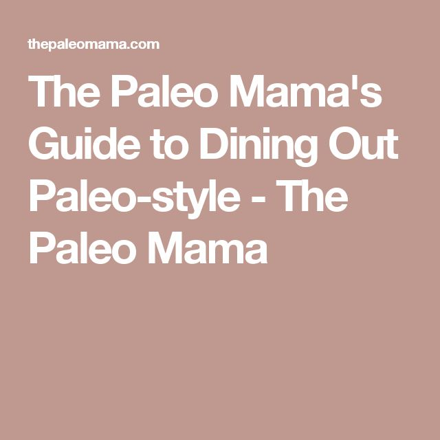 The Paleo Mama's Guide to Dining Out Paleo-style - The Paleo Mama