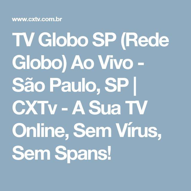 TV Globo SP (Rede Globo) Ao Vivo - São Paulo, SP | CXTv - A Sua TV Online, Sem Vírus, Sem Spans!