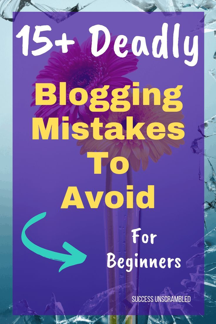 17 Deadly Blogging Mistakes To Avoid On Your Blog With Images