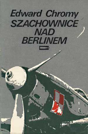 Szachownice nad Berlinem, Edward Chromy, MON, 1982, http://www.antykwariat.nepo.pl/szachownice-nad-berlinem-edward-chromy-p-1360.html