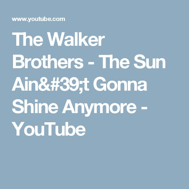 The Walker Brothers - The Sun Ain't Gonna Shine Anymore - YouTube