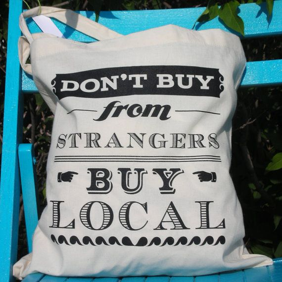 Tote Bag - Don't Buy From Strangers Buy Local Canvas Screeprinted Tote by Oh Geez Design on Etsy, $18.00