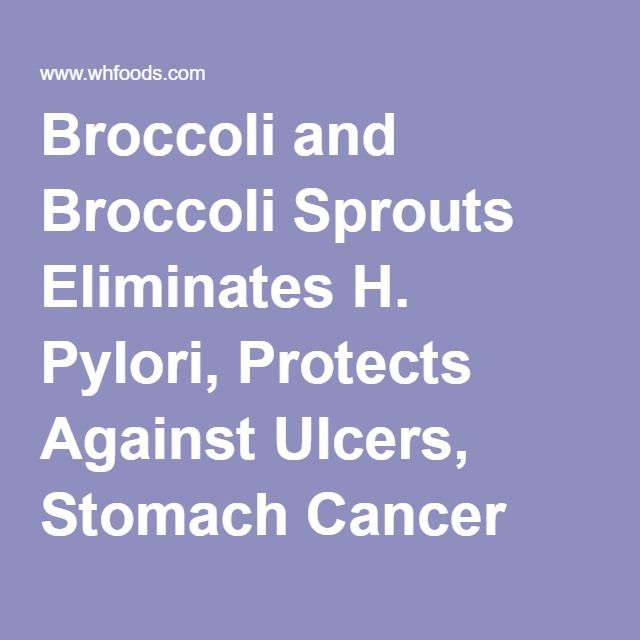 Broccoli and Broccoli Sprouts Eliminates H. Pylori, Protects Against Ulcers…