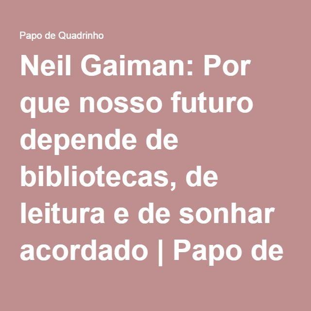 Neil Gaiman: Por que nosso futuro depende de bibliotecas, de leitura e de sonhar acordado | Papo de Quadrinho