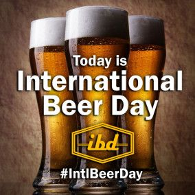 What did you do for International Beer Day?