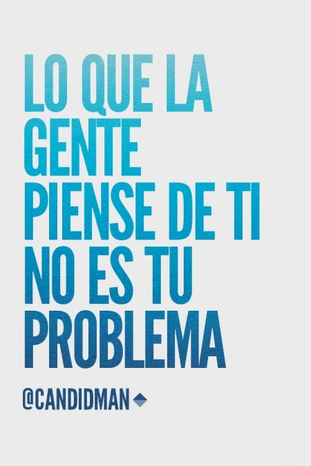 """""""Lo que la #Gente piense de ti no es tu #Problema"""". @candidman #Citas #Frases"""