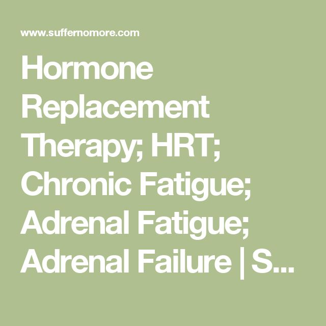 Hormone Replacement Therapy; HRT; Chronic Fatigue; Adrenal Fatigue; Adrenal Failure | Stages of Life Medical Institute