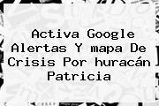 http://tecnoautos.com/wp-content/uploads/imagenes/tendencias/thumbs/activa-google-alertas-y-mapa-de-crisis-por-huracan-patricia.jpg Ubicacion Huracan Patricia. Activa Google alertas y mapa de crisis por huracán Patricia, Enlaces, Imágenes, Videos y Tweets - http://tecnoautos.com/actualidad/ubicacion-huracan-patricia-activa-google-alertas-y-mapa-de-crisis-por-huracan-patricia/