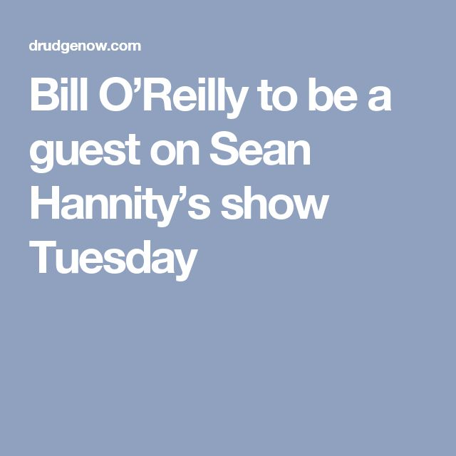Bill O'Reilly to be a guest on Sean Hannity's show Tuesday