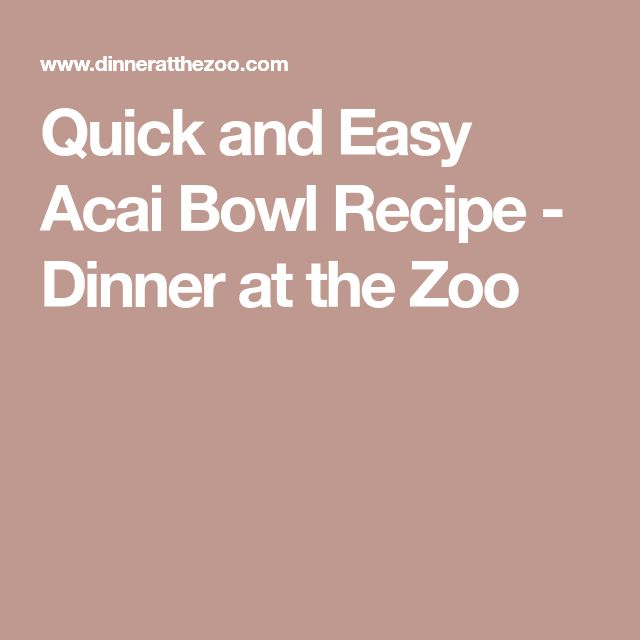 Quick and Easy Acai Bowl Recipe - Dinner at the Zoo