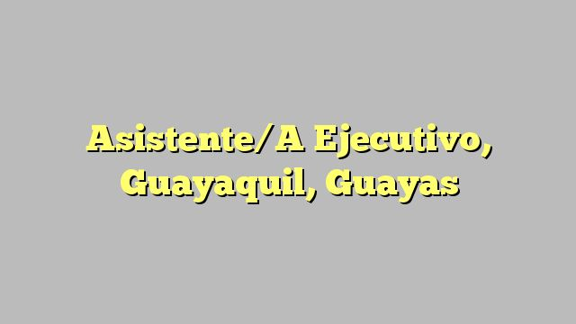 Asistente/A Ejecutivo, Guayaquil, Guayas
