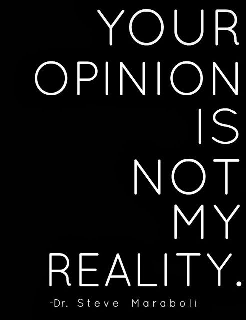 my opinion may not my reality But it sure as hell is the law!