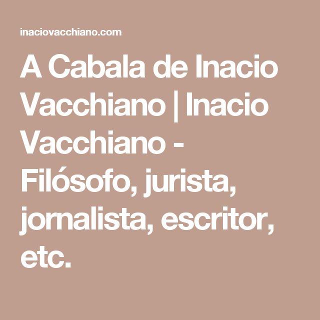 A Cabala de Inacio Vacchiano | Inacio Vacchiano - Filósofo, jurista, jornalista, escritor, etc.