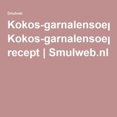 Kokos-garnalensoep recept | Smulweb.nl