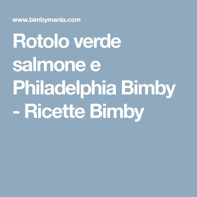 Rotolo verde salmone e Philadelphia Bimby - Ricette Bimby