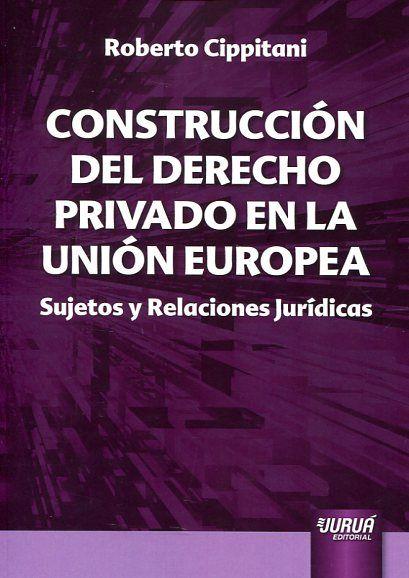 Construcción del Derecho privado en la Unión Europea : sujetos y relaciones jurídicas https://alejandria.um.es/cgi-bin/abnetcl?ACC=DOSEARCH&xsqf99=679565
