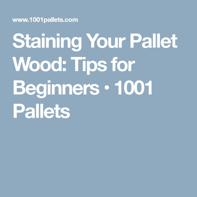 Staining Your Pallet Wood: Tips for Beginners • 1001 Pallets