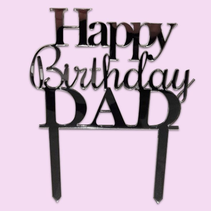 Happy Birthday Dad Cake Topper (Wood or Acrylic)