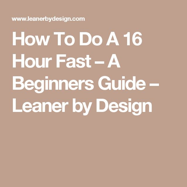 How To Do A 16 Hour Fast – A Beginners Guide – Leaner by Design