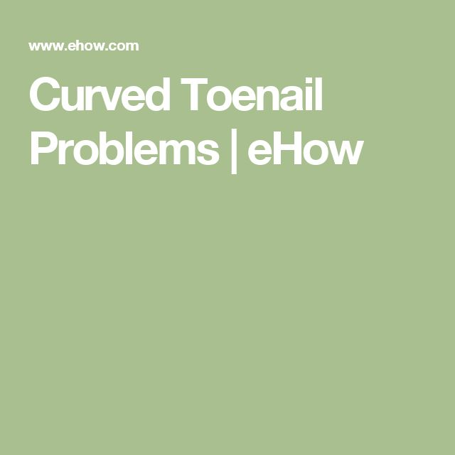 Curved Toenail Problems | eHow