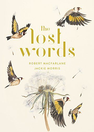 """The lost words : a spell book"", by Robert Macfarlane ; illustrated by Jackie Morris - Once upon a time, words began to vanish from the language of children. They disappeared so quietly that at first almost no one noticed - until one day, they were gone."