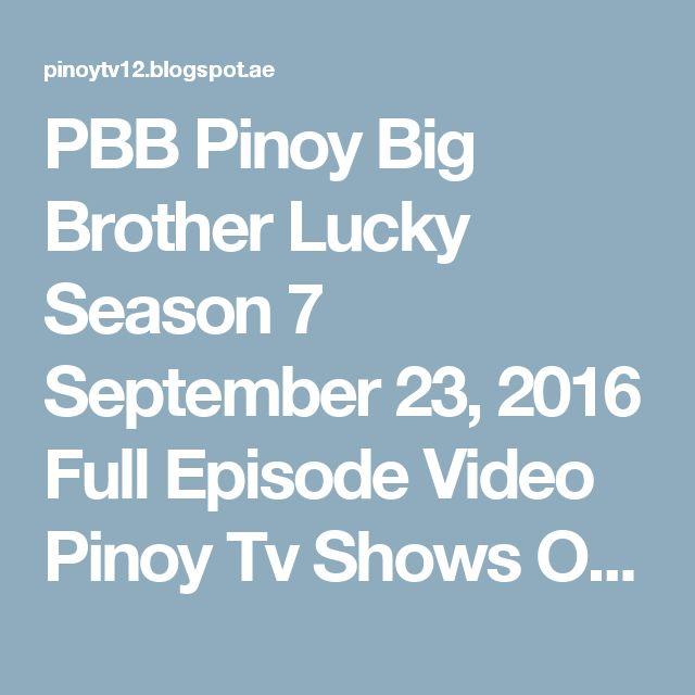 PBB Pinoy Big Brother Lucky Season 7 September 23, 2016 Full Episode Video Pinoy Tv Shows OFW TELEBYUWERS TV