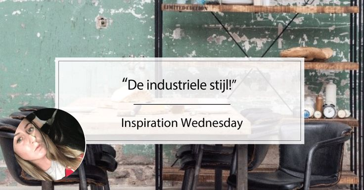 B l o g | Happy Wednesday. Time for the Wednesday Inspiration! Deze keer over de industriële stijl! Check de link.