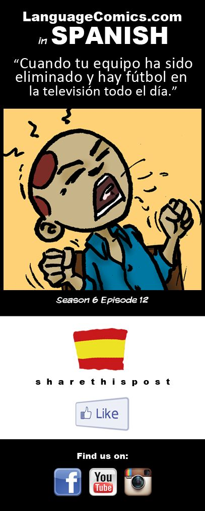 When your team has been eliminated and there is soccer on TV all day long :) http://www.languagecomics.com/pol-flor-episode-guide/