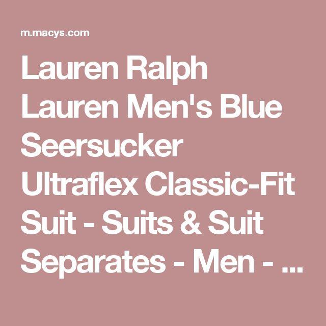 Lauren Ralph Lauren Men's Blue Seersucker Ultraflex Classic-Fit Suit - Suits & Suit Separates - Men - Macy's
