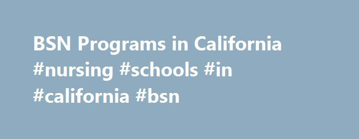 BSN Programs in California #nursing #schools #in #california #bsn http://coin.remmont.com/bsn-programs-in-california-nursing-schools-in-california-bsn/  # BSN Programs in California Find schools and get information on the program that s right for you. Prior to checking out the California Bachelor of Science in Nursing programs, you may want to understand the licensing requirements in the state. To become a registered nurse, it is necessary to get a license from theRead More