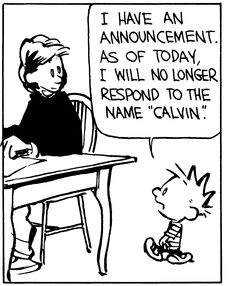 """Calvin and Hobbes, Calvin the Bold (1 of 4 DA): I have an announcement. As of today, I will no longer respond to the name """"Calvin""""."""
