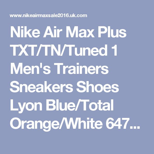 Nike Air Max Plus TXT/TN/Tuned 1 Men's Trainers Sneakers Shoes Lyon Blue/Total Orange/White 647315-482 Stockists UK