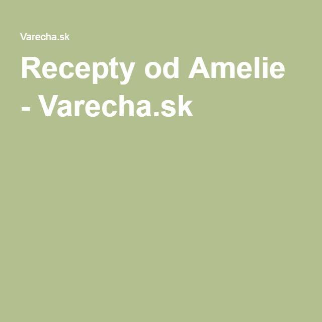 Recepty od Amelie - Varecha.sk