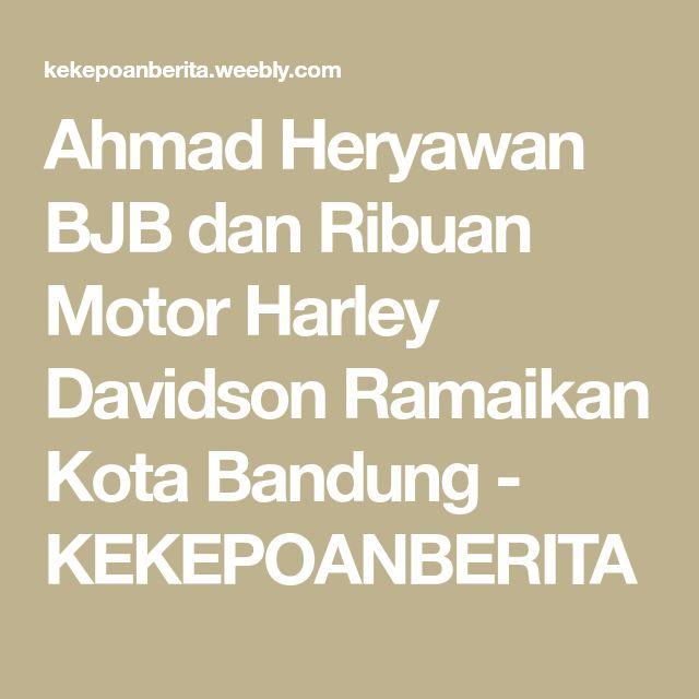 Ahmad Heryawan BJB dan Ribuan Motor Harley Davidson Ramaikan Kota Bandung - KEKEPOANBERITA