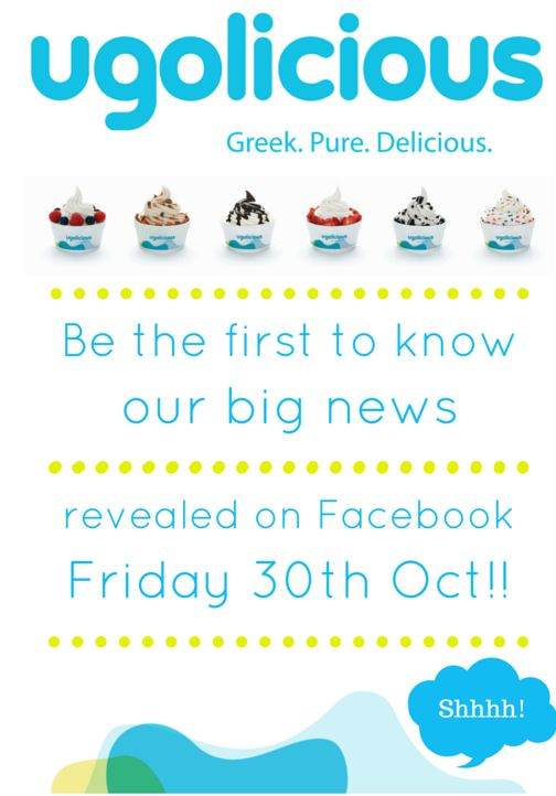Be the first to know our big news revealed on Facebook Friday 30th October!! #ugolicious #frozenyoghurt