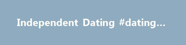 Independent Dating #dating #e http://dating.remmont.com/independent-dating-dating-e/  #independent dating site # Independent Dating Reviews Independent Dating is a website suitable for single professionals who are hoping to meet like-minded people. It allows you to build extensive profiles, write and read diary entries, find locals and chat instantly. … Continue reading →
