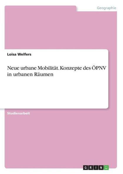 Neue urbane Mobilitauml;t. Konzepte des Ouml;PNV in urbanen Rauml;umen